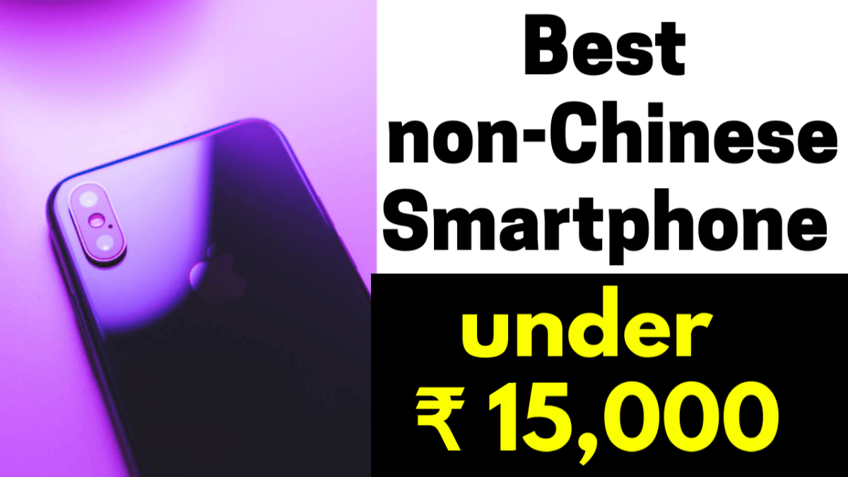Best non-Chinese Smartphone under 15000 INR ||Best Mobile phone under 15000 Rs.